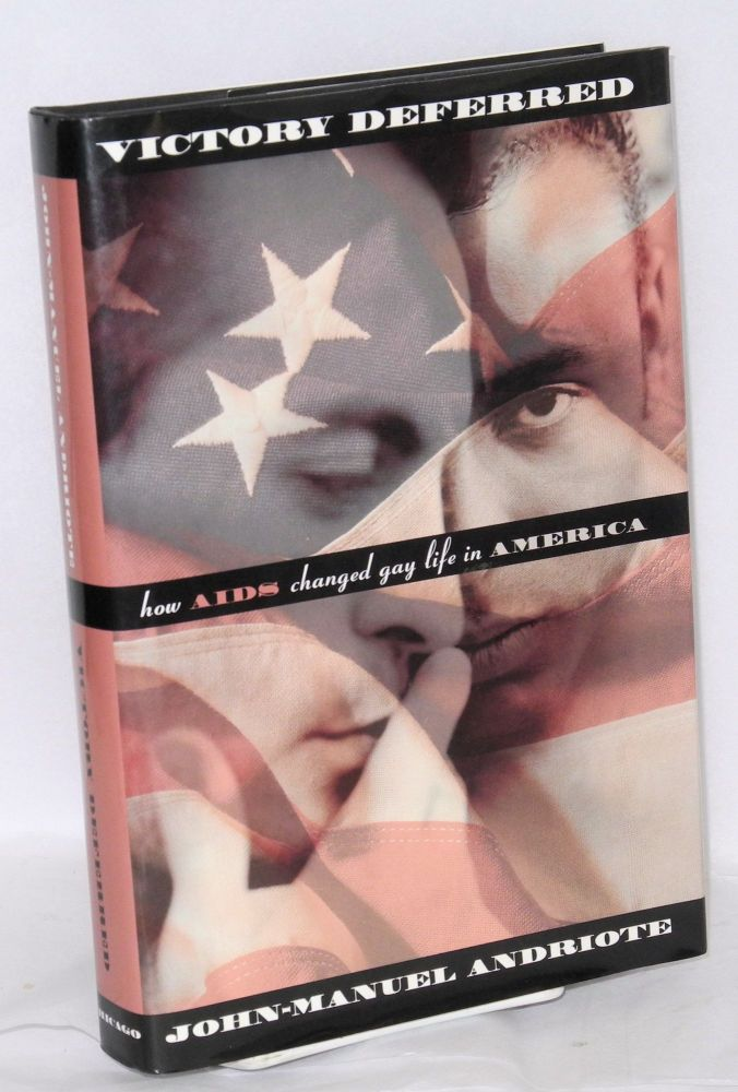 Victory deferred; how AIDS changed gay life in America. John-Manuel Andriote.