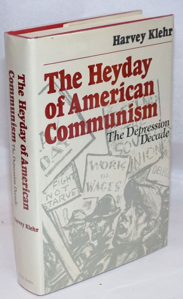 The heyday of American Communism; the depression decade. Harvey Klehr.