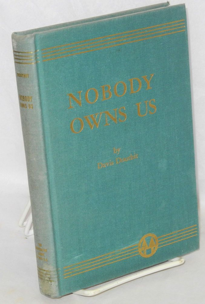 Nobody owns us; the story of Joe Gilbert, midwestern rebel. Davis Douthit.