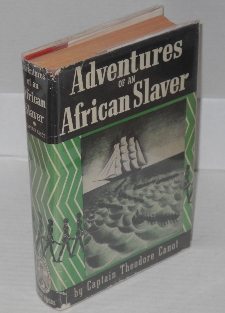 Adventures of an African slaver; being a true account of the life of Captain Theodore Canot, trader in gold, ivory & slaves on the coast of Guinea: his own story as told in the year 1854 to Brantz Mayer & now edited with an introduction by Malcolm Cowley. Theodore Canot.