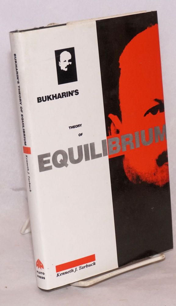 Bukharin's theory of equilibrium, a defence of historical materialism. Kenneth J. Tarbuck.