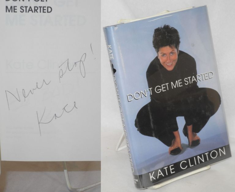 Don't get me started. Kate Clinton.
