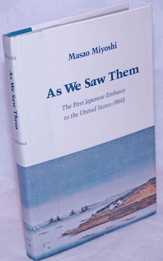 As we saw them; the first Japanese embassy to the United States (1860). Masao Miyoshi.
