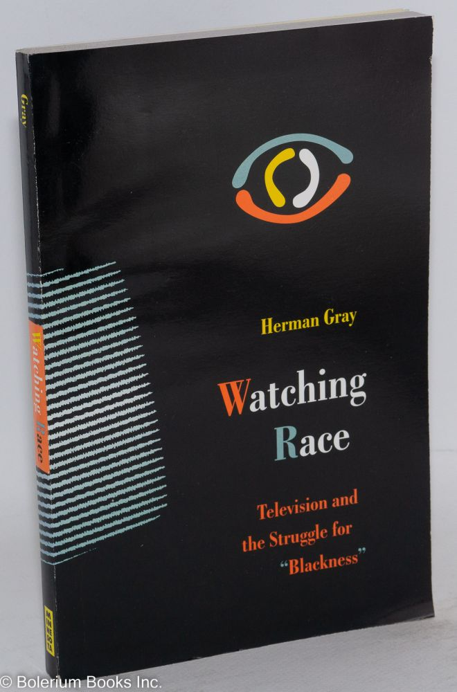 """Watching race; television and the struggle for """"blackness"""" Herman Gray."""