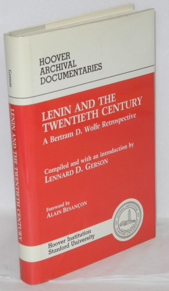 Lenin and the twentieth century; a Bertram D. Wolfe retrospective; compiled and with an introduction by Lennard D. Gerson, foreword by Alain Besancon. Betram D. Wolfe, Lennard D. Gerson.