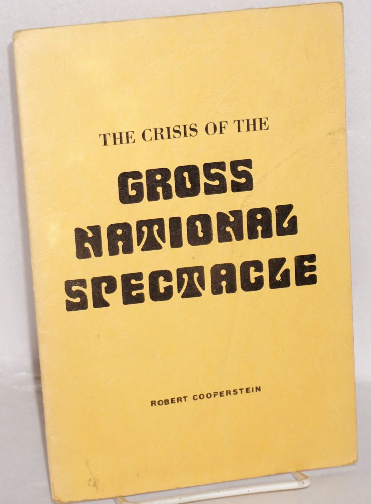 The crisis of the gross national spectacle. Robert Cooperstein.