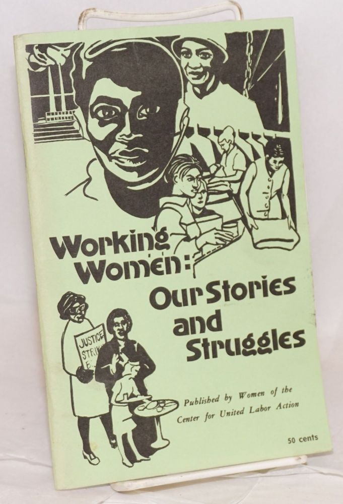 Working women: our stories and struggles. Editors: B.J. Robbins, Beth Marino, Mary Piagneri, Susan Steinman, and The Women of the Center for United Labor Action. B. J Robbins, , eds.