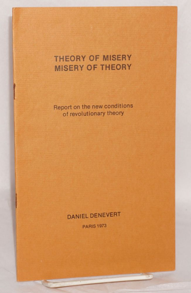 Theory of misery, misery of theory. Report on the new conditions of revolutionary theory. Daniel Denevert.