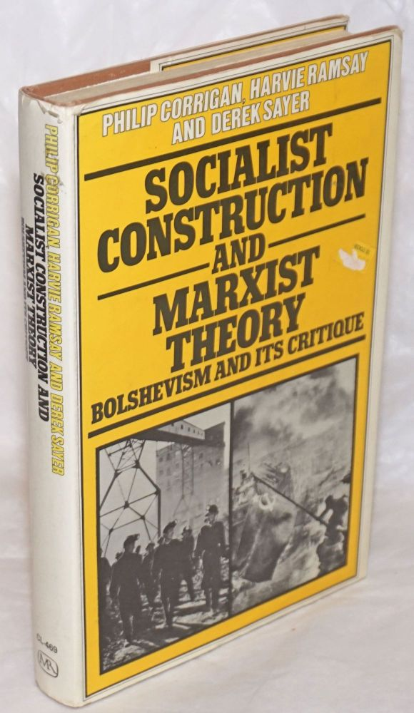Socialist construction and marxist theory; Bolshevism and its critique. Philip Corrigan, Harvie Ramsay, Derek Sayer.