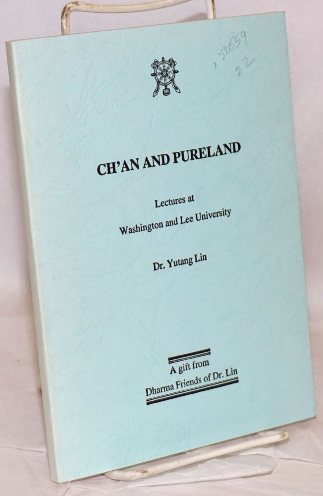 Ch'an and pureland; lectures at Washington and Lee University. Yutang Lin.