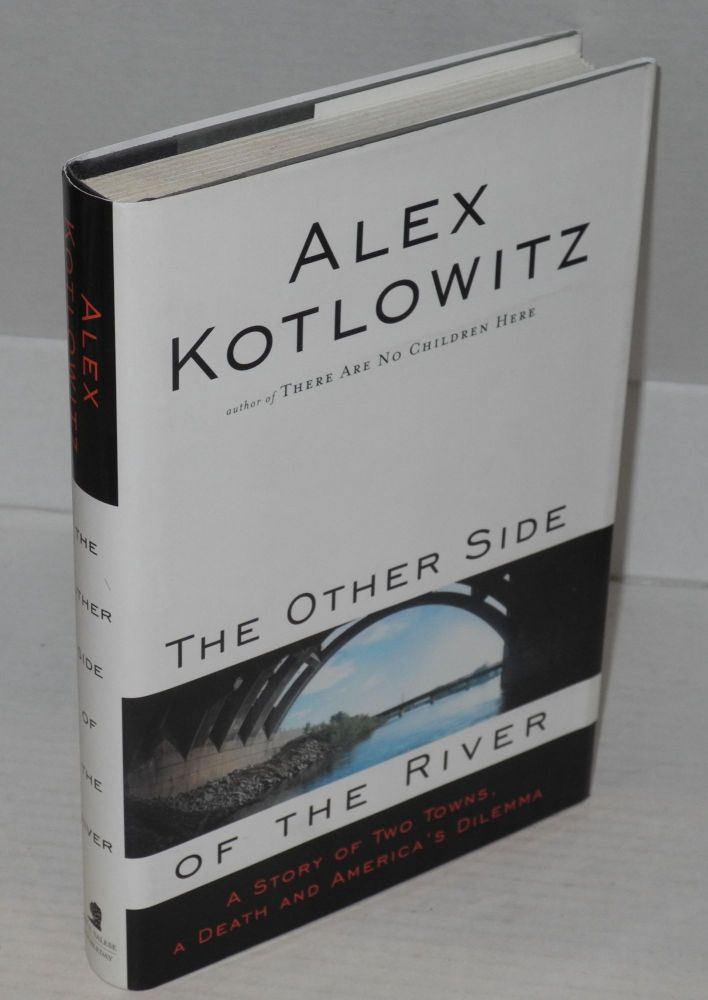 The other side of the river; a story of tow towns, a death, and America's dilemma. Alex Kotlowitz.