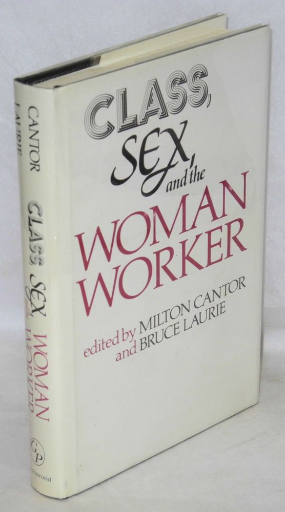 Class, sex, and the woman worker. Introduction by Caroline F. Ware. Milton Cantor, eds Bruce Lauire.