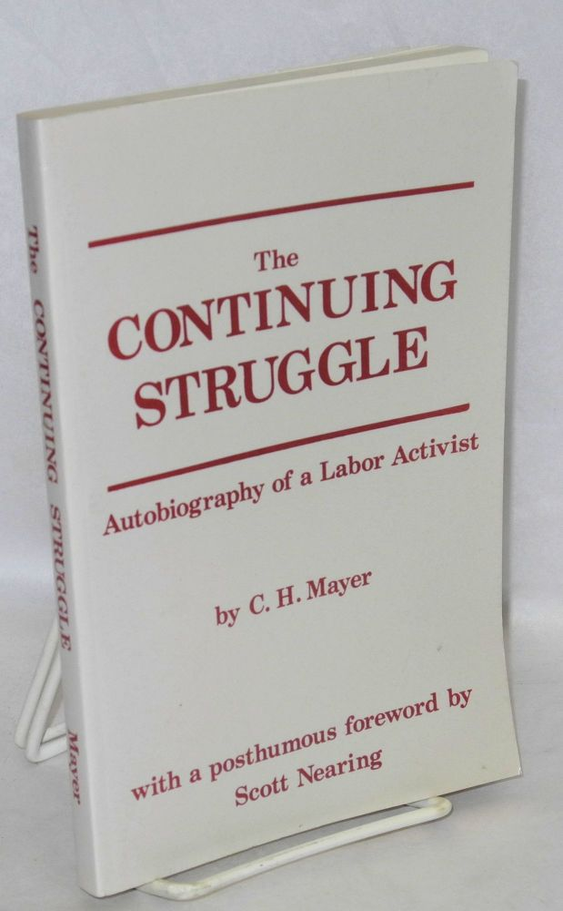 The continuing struggle; autobiography of a labor activist. With a posthumous foreword by Scott Nearing. C. H. Mayer.