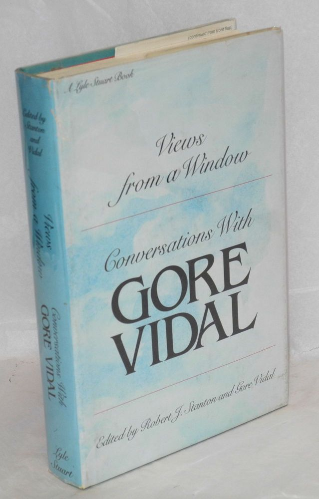 Views from a window; conversations with Gore Vidal. Gore Vidal, , Robert J. Stanton, Robert J. Stanton, Gore Vidal.