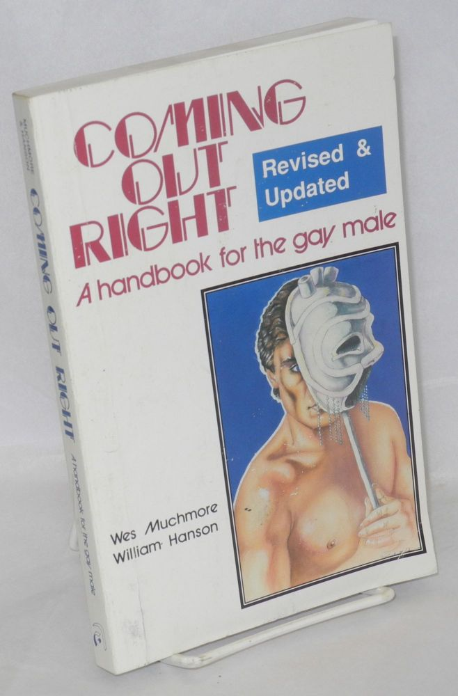 Coming out right; a guide for the gay male. William Hanson, Wes Muchmore.