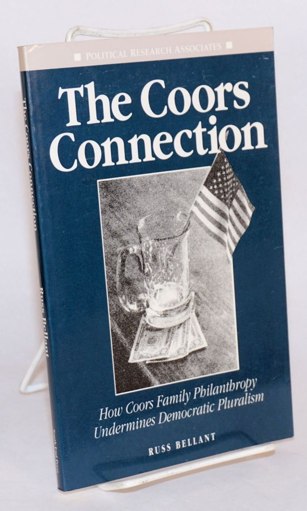 The Coors connection; how Coors family philanthropy undermines democratic pluralism. Russ Bellant.