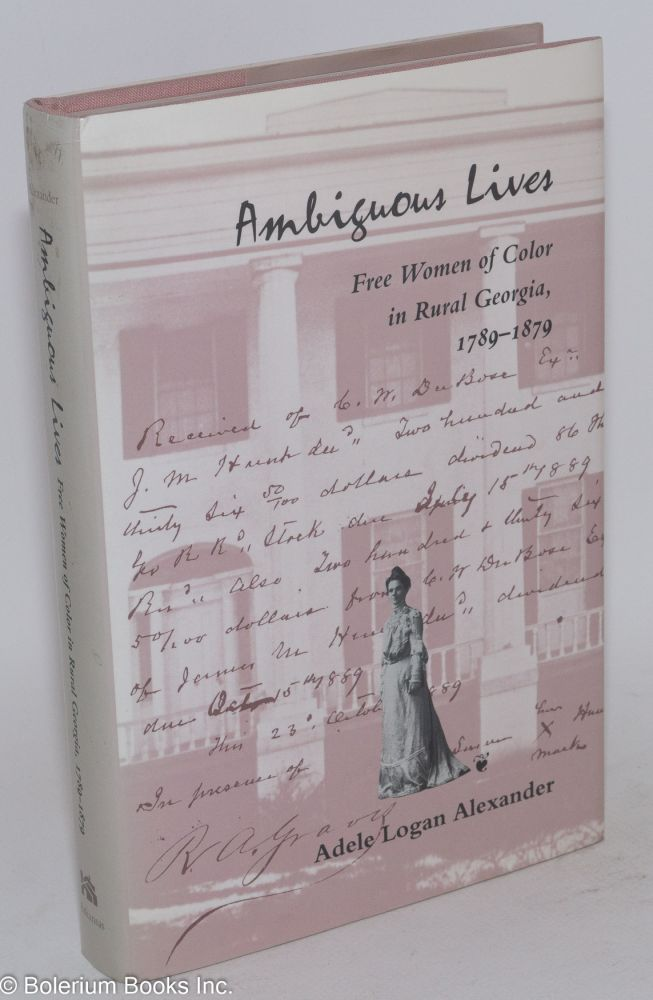 Ambiguous lives; free women of color in rural Georgia, 1789-1879. Adele Logan Alexander.