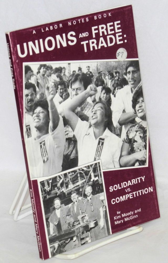 Unions and free trade: solidarity vs. competition. Kim Moody, Mary McGinn.
