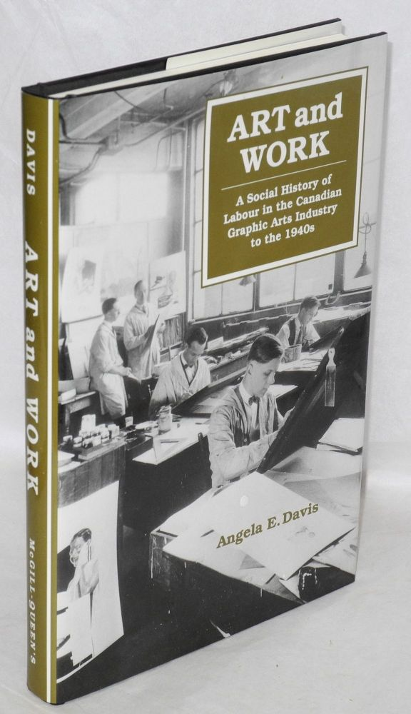 Art and work; a social history of labour in the Canadian graphic arts industry to the 1940s. Angela E. Davis.