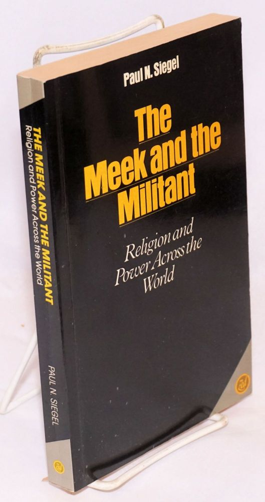 The meek and the militant, religion and power across the world. Paul N. Siegel.