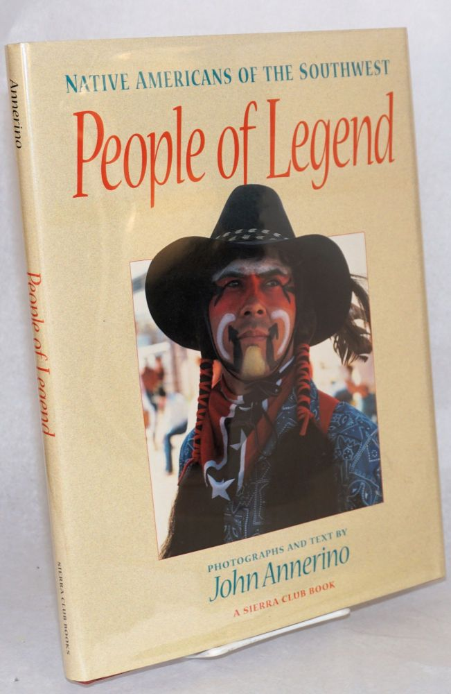 People of legend; Native Americans of the southwest. John Annerino, photographs and text.