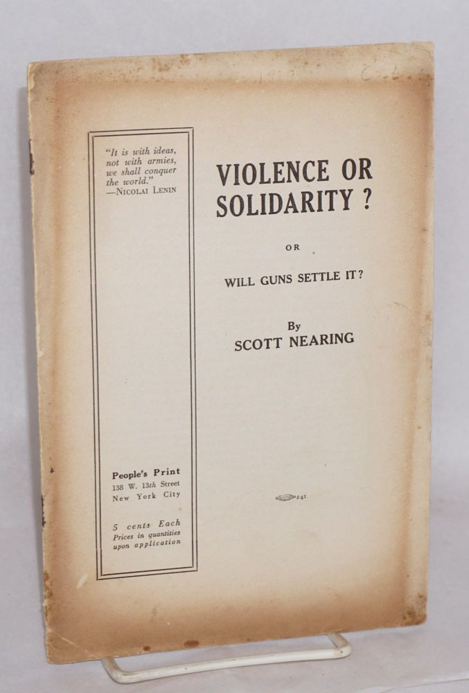 Violence or solidarity? or will guns settle it? Scott Nearing.