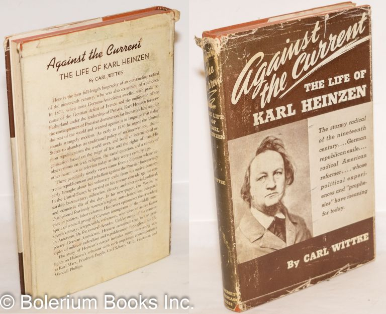Against the current; the life of Karl Heinzen (1809-80). Carl Wittke.