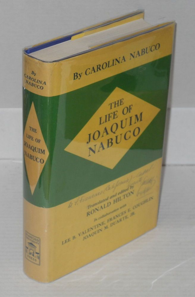 the life of Joaquim Nabuco; translated and edited by Ronald Hilton, in collaboration with Lee B. Valentine, Frances E. Coughlin and Joaquin M. Duarte, Jr. Carolina Nabuco.