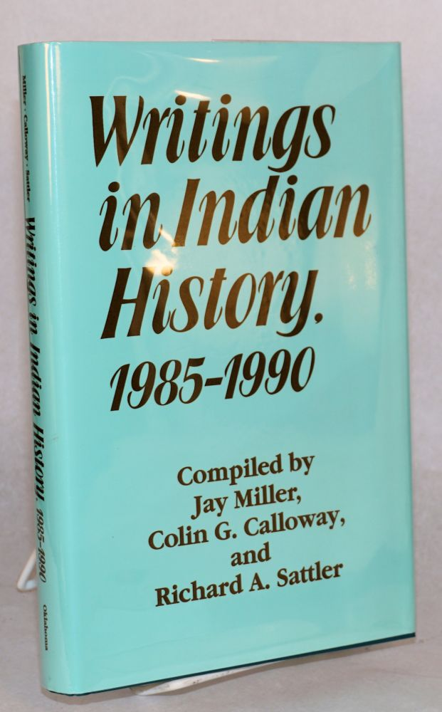 Writings in Indian history, 1985 - 1990. Jay Miller, , Colin G. Calloway, compilers Richard A. Sattler.