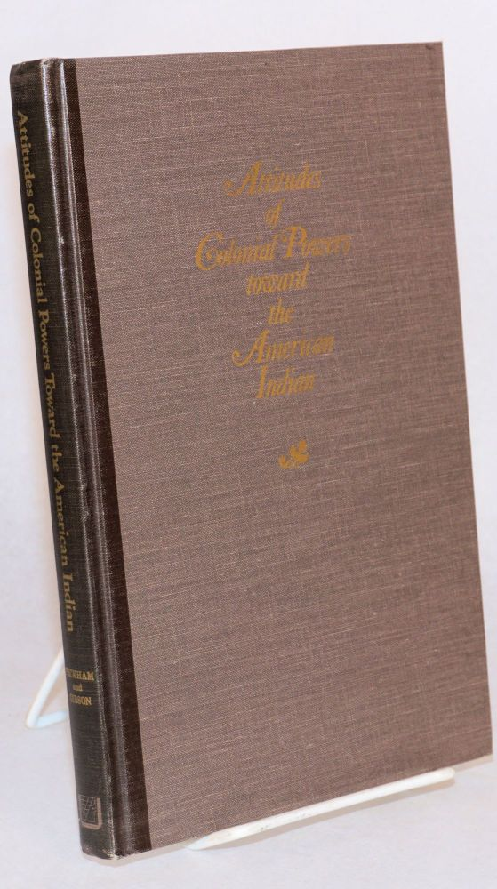 Attitudes of colonial powers toward the American Indian. Howard Peckham, , Charles Gibson.