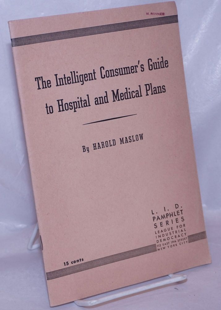The intelligent consumer's guide to hospital and medical plans. Harold Maslow.