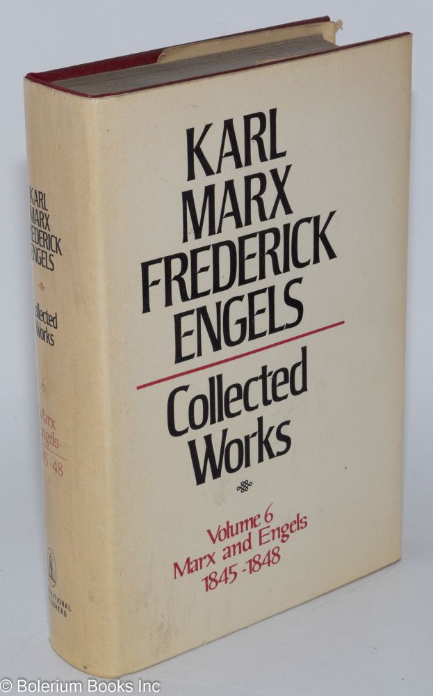 Marx and Engels. Collected works, vol 6: 1845 - 48. Karl Marx, Frederick Engels.