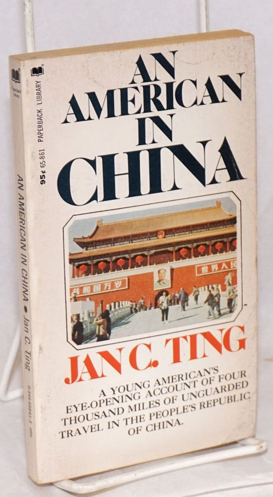 An American in China. A young American's eye-opening account of four thousand miles of unguarded travel in the People's Republic of China. Jan C. Ting.