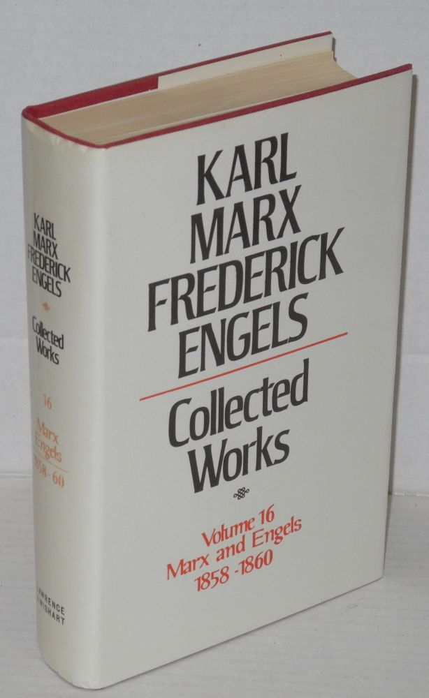 Marx and Engels. Collected works, vol 16: 1858 - 60. Karl Marx, Frederick Engels.