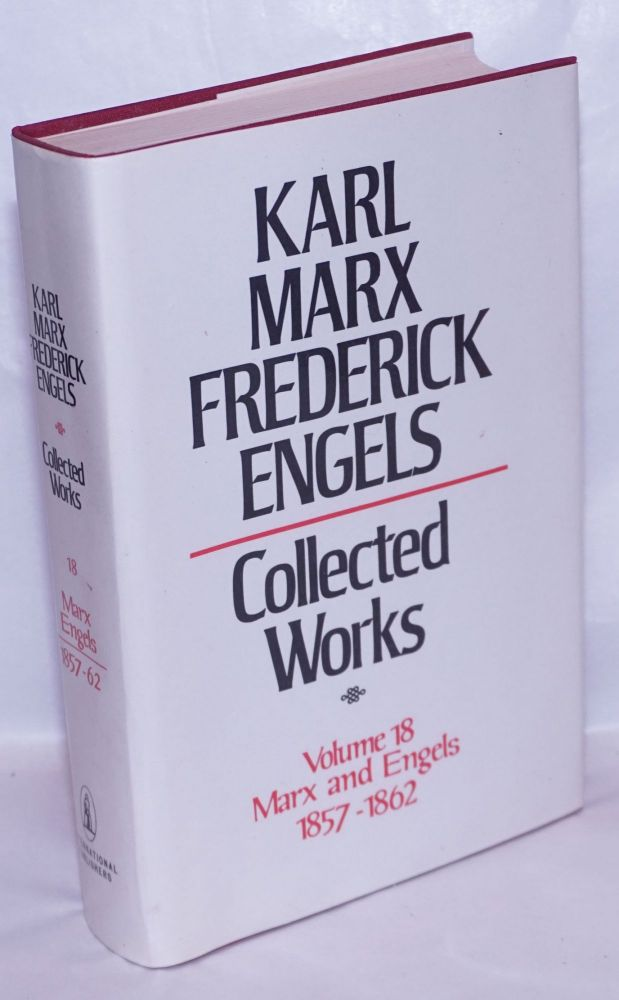Marx and Engels. Collected works, vol 18: 1857 - 62. Karl Marx, Frederick Engels.