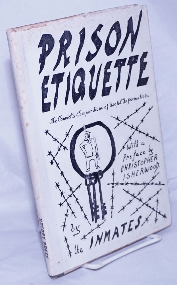 Prison etiquette; the convicts compendium of useful information. Edited, with an introduction by Holley Cantine and Dachine Rainer. With a preface by Christopher Isherwood, illustrated by Lowell Naeve. Holly Cantine, eds Dachine Rainer.