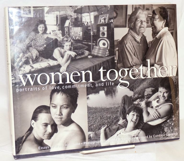 Women together; portraits of love, commitment, and life, photographs by Cyndy Warwick, foreword by Candace Gingrich. Mona Homlund.
