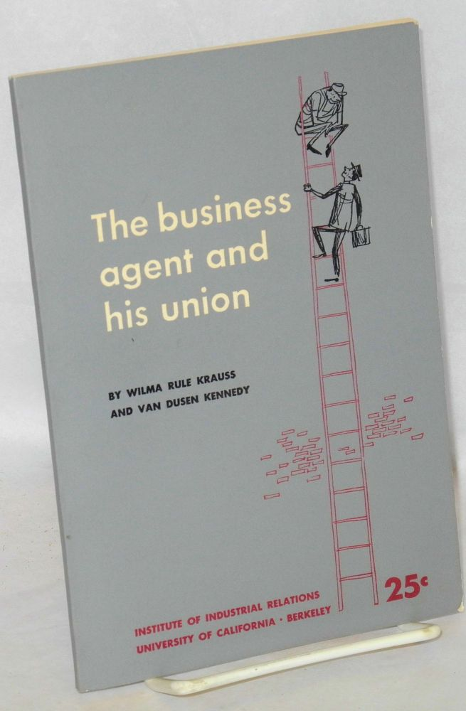 The business agent and his union. Edited by Irving Bernstein, illustrations by Bill Tara. Wilma Rule Krauss, Van Dusen Kennedy.