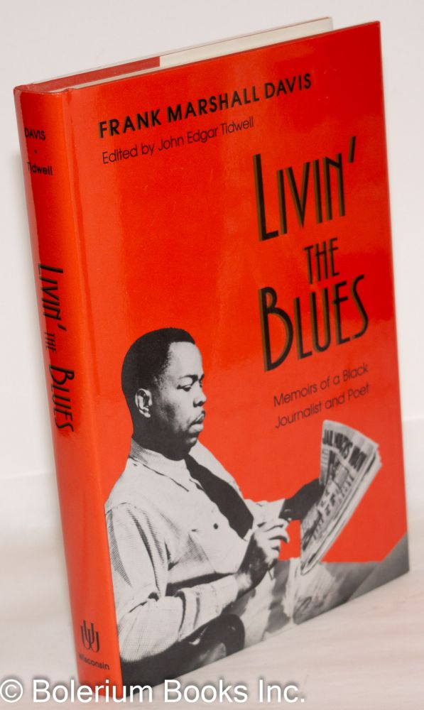 Livin' the blues; memoirs of a black journalist and poet, edited, with an introduction, by John Edgar Tidwell. Frank Marshall Davis.