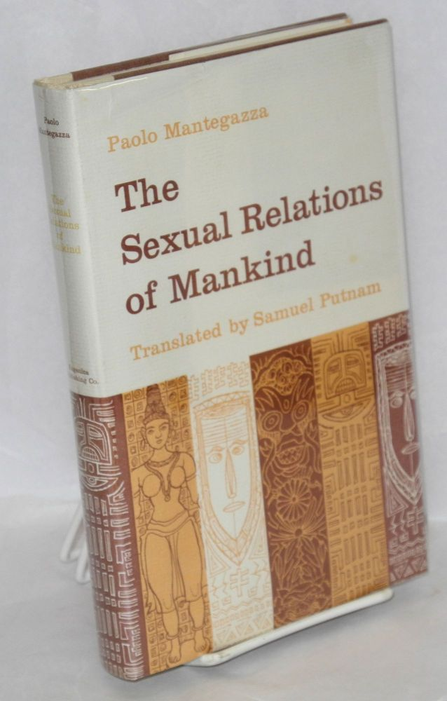 The sexual relations of mankind. Paolo Mantegazza, as, translated from the latest Italian edition, by Samuel Putnam the author, edited, Victor Robinson.