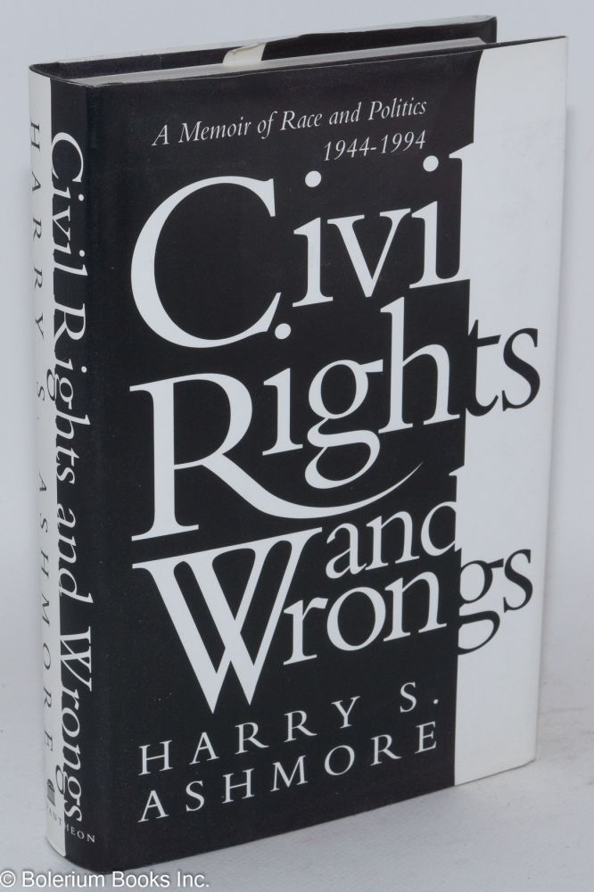 Civil rights and wrongs; a memoir of race and politics, 1944-1994. Harry S. Ashmore.