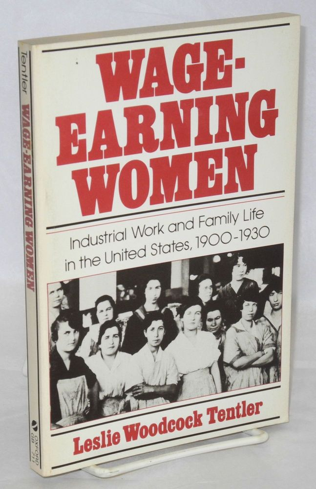 Wage-earning women; industrial work and family life in the United States, 1900-1930. Leslie Woodcock Tentler.