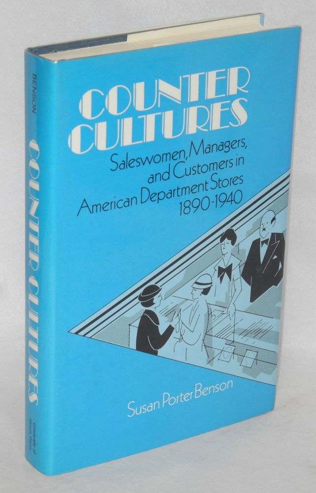 Counter cultures; saleswomen, managers, and customers in American department stores, 1890-1940. Susan Porter Benson.