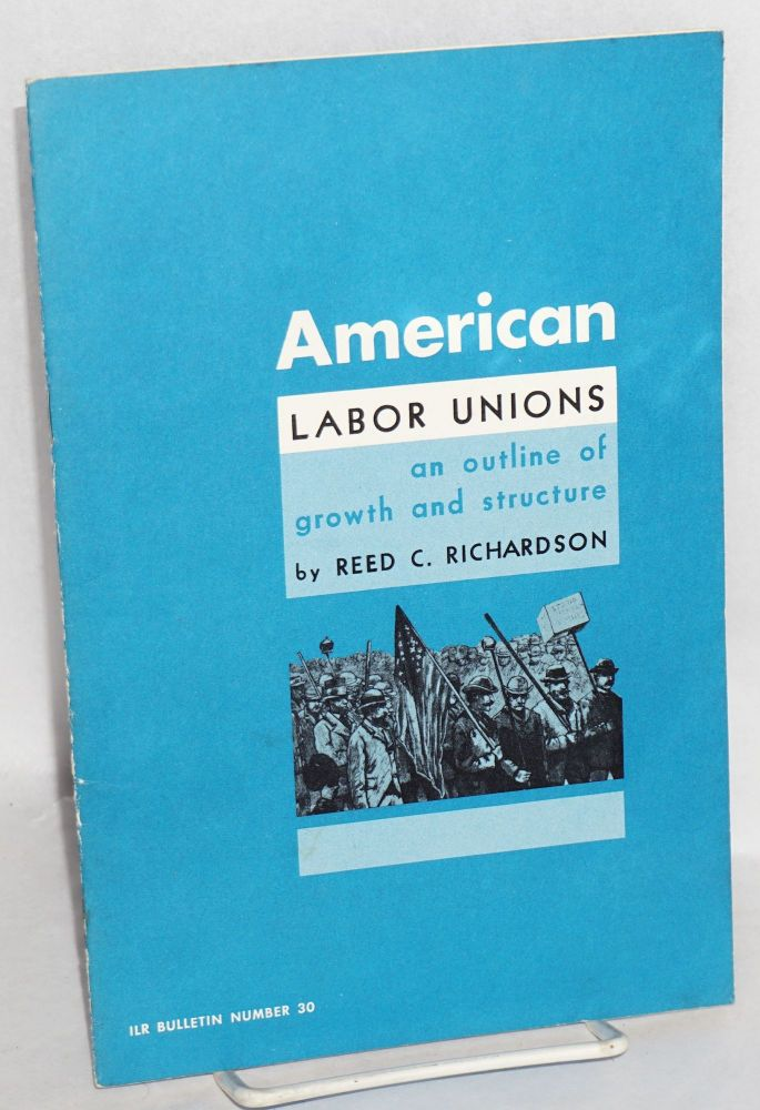 American labor unions; an outline of growth and structure. Second edition. Reed C. Richardson.