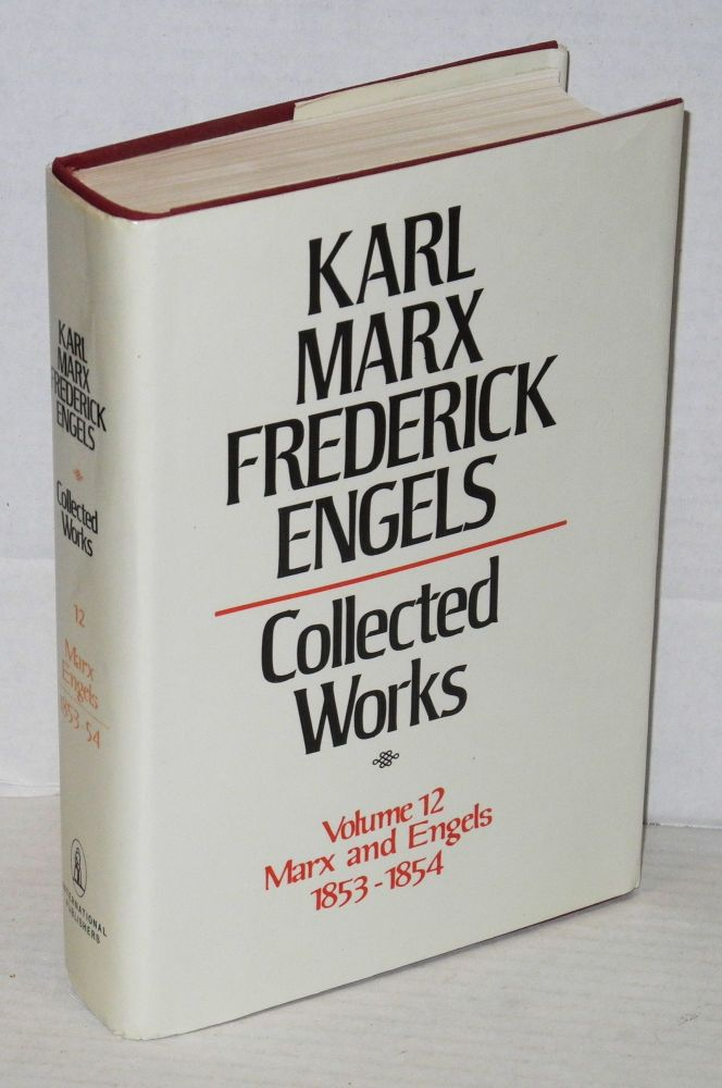 Marx and Engels. Collected works, vol 12: 1853 - 54. Karl Marx, Frederick Engels.