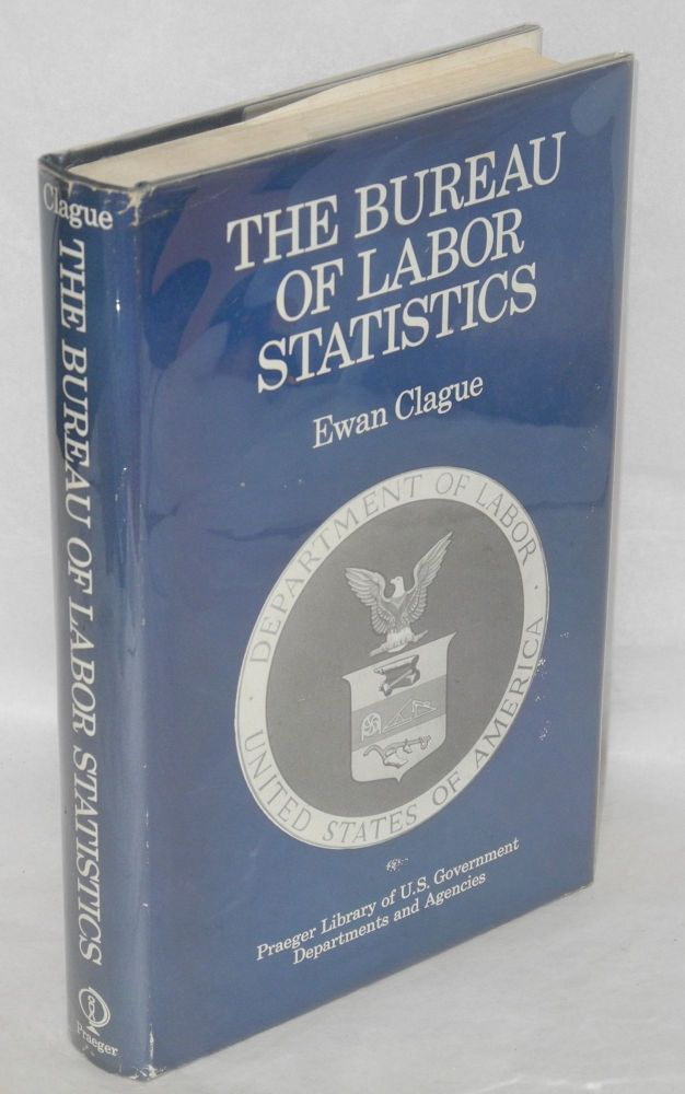 The Bureau of Labor Statistics. Ewan Clague.