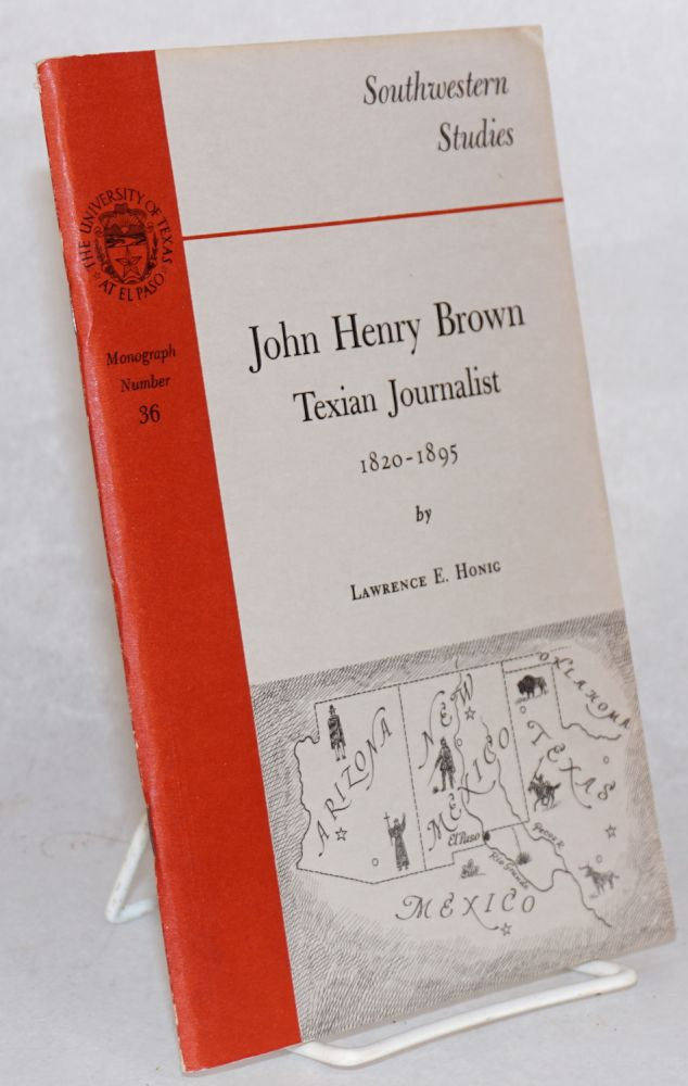 John Henry Brown: Texian journalist 1820 - 1895. Lawrence E. Honig.