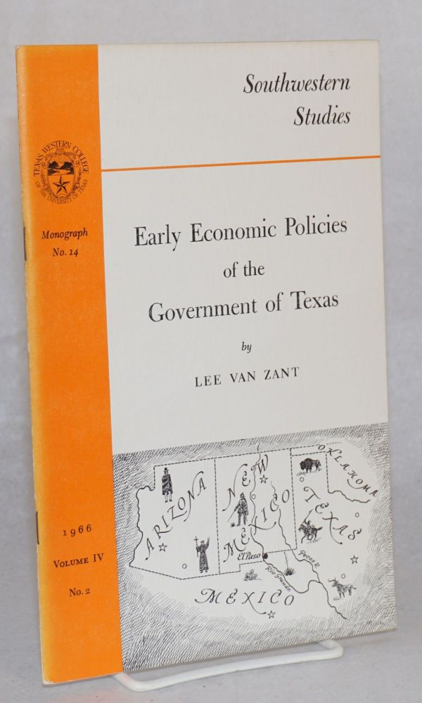 Early economic policies of the government of Texas. Lee Van Zant.