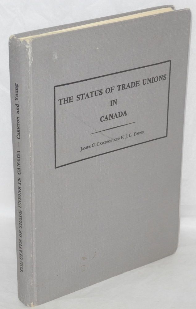 The status of trade unions in Canada. James C. Cameron, F J. L. Young.