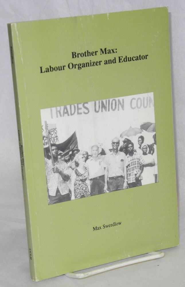 Brother Max: labour organizer and educator. Edited by Gregory S. Kealey. Max Swerdlow.